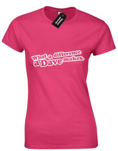 WHAT A DIFFERENCE A DAVE MAKES LADIES T SHIRT FUNNY NEW QUALITY DESIGN GIFT IDEA
