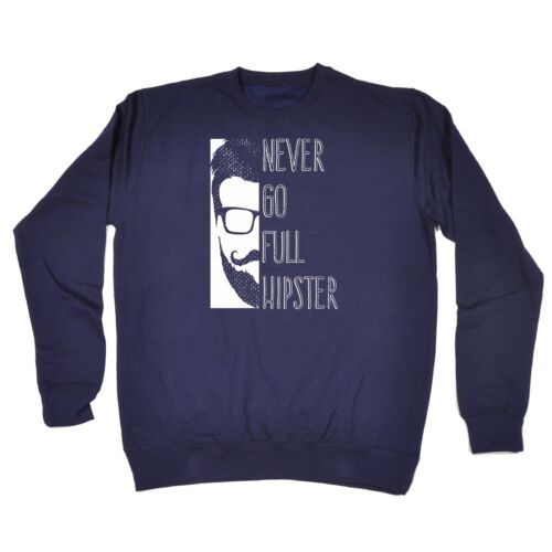 123t Never Go Full Hipster Funny Joke Hip Trendy Fashion SWEATSHIRT for sale