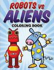 Robots Vs Aliens Coloring Book: Coloring & Activity Book for Kids Ages 3-8 by L L Demaco (Paperback / softback, 2015)