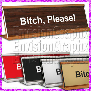 Bitch, Please! ~ 2x8 LASER ENGRAVED DESK NAME PLATE FUNNY GAG GIFT