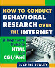 How to Conduct Behavioral Research Over the Internet: A Beginner's Guide to HTML and CGI/Perl by R. Chris Fraley (Paperback, 2004)