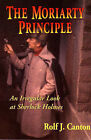 Moriarity Principle: Irregular Look at Sherlock Holmes by Rolf J. Canton (Paperback, 1997)