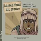 Ahmed Finds His Groove: Developing an Independent Spirit by Tosca Killoran, Jeff Hoffart (Paperback / softback, 2014)