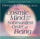 The Cosmic Mind and the Submanifest Order of Being by Deepak Chopra (CD-Audio, 2005)