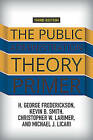 The Public Administration Theory Primer by H. George Frederickson, Michael J. Licari, Kevin B. Smith, Christopher W. Larimer (Paperback, 2015)