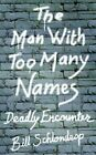 Man With Too Many Names 9781420843323 by Bill Schlondrop Paperback