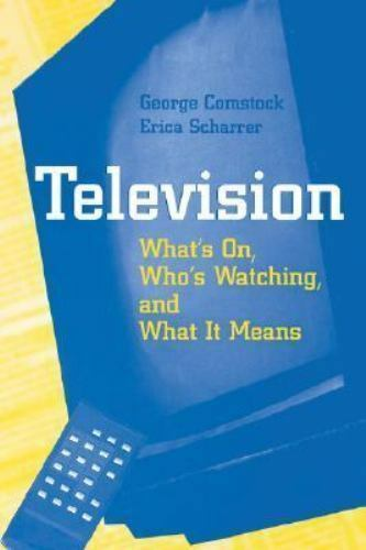 Television: What's on, Who's Watching, and What it Means: By George Comstock,...