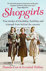 Shopgirls: True Stories of Friendship, Hardship and Triumph From Behind the Counter by Annabel Hobley, Dr. Pamela Cox (Paperback, 2015)
