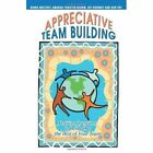 Appreciative Team Building Positive Questions to Bring out The Best of Your Tea