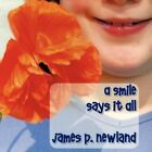 a Smile Says It All 9781449034382 by James P. Newland Book