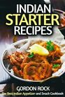 Indian Starter Recipes: The Best Indian Appetizer and Snack Cookbook by Gordon Rock (Paperback / softback, 2015)