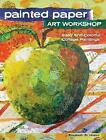 Painted Paper Art Workshop: Easy and Colorful Collage Paintings by Elizabeth St. Hilaire Nelson (Hardback, 2016)