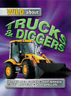 Wild About Trucks And Diggers by Octopus Publishing Group (Paperback, 2003)