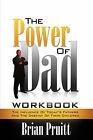 The Power of Dad Workbook by Brian Pruitt (Paperback / softback, 2008)