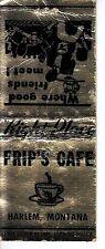 Frip's Cafe Harlem Montana MT Old Matchcover