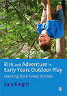 Risk and Adventure in Early Years Outdoor Play: Learning from Forest Schools by Sarah Knight (Paperback, 2011)
