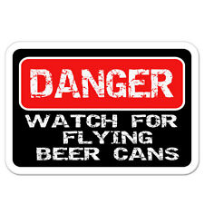 "Danger Watch For Flying Beer Cans car bumper sticker decal 5"" x 4"""