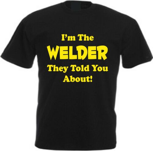 I/'M THE WELDER THEY TOLD YOU ABOUT T-SHIRT Cotton Funny Gift Builder Black