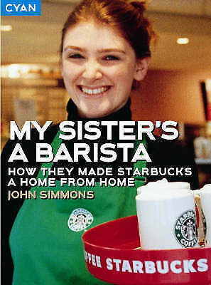 """""""VERY GOOD"""" My Sister's a Barista:  How they made Starbucks a home from home, Si"""