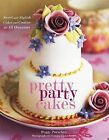 Pretty Party Cakes: Sweet and Stylish Cakes and Cookies for All Occasions by Peggy Porschen (Hardback)