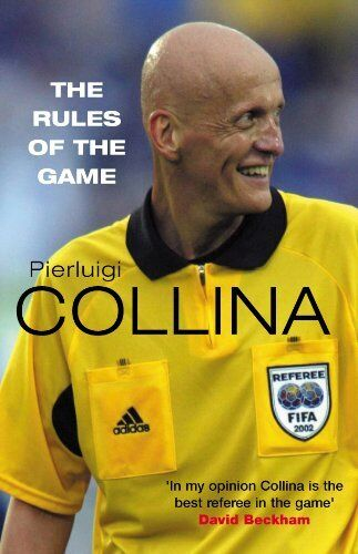 The Rules of the Game By Pierluigi Collina. 9780330418720