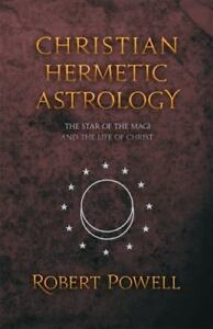 Christian Hermetic Astrology: The Star of the Magi and the Life of Christ