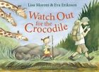Watch Out for the Crocodile by Eva Eriksson, Lisa Moroni (Paperback, 2014)