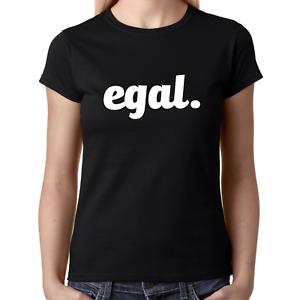 EGAL-Sprueche-Spruch-Parodie-Satire-Comedy-Spass-Party-Geschenk-Fun-Damen-T-Shirt