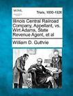 Illinois Central Railroad Company, Appellant, vs. Wirt Adams, State Revenue Agent, et al by William D Guthrie (Paperback / softback, 2012)