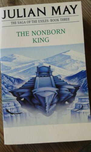 1 of 1 - The Nonborn King - Saga of the Exilies - Julian May - Book Three - As New