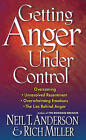 Getting Anger Under Control: Overcoming Unresolved Resentment, Overwhelming Emotions, and the Lies Behind Anger by Rich Miller, Neil T. Anderson (Paperback, 2002)