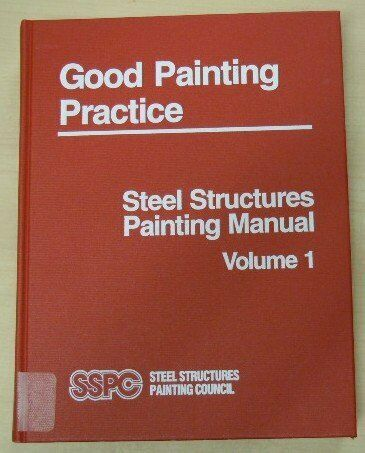 STEEL STRUCTURES PAINTING MANUAL, VOL. 1: GOOD PAINTING By John D. Keane