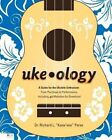 Uke-Ology: A Guide for the Ukulele Enthusiast: From Purchase to Performance, Including 40 Melodies for Download by Richard L Kane'iele Perez (Paperback / softback, 2011)