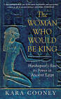 The Woman Who Would be King: Hatshepsut's Rise to Power in Ancient Egypt by Kara Cooney (Hardback, 2015)