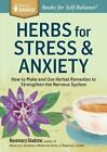 Storey Basics: Herbs for Stress and Anxiety : How to Make and Use Herbal Remedies to Strengthen the Nervous System by Rosemary Gladstar (2014, Paperback)