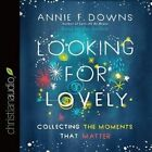 Looking for Lovely: Collecting the Moments That Matter by Annie F Downs (CD-Audio, 2016)
