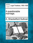 A Questionable Marriage. by A Shackelford Sullivan (Paperback / softback, 2010)