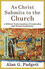 As Christ Submits to the Church: A Biblical Understanding of Leadership and Mutual Submission by Associate Professor of Theology and the Philosophy of Science Alan G Padgett (Paperback / softback, 2011)