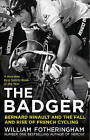 Bernard Hinault and the Fall and Rise of French Cycling by William Fotheringham (Paperback, 2016)