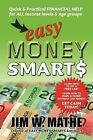 Easy Money Smarts: Quick and Practical Financial Help for All Income Levels and Age Groups by Jim W Mathe (Paperback / softback, 2011)