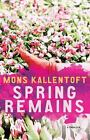 The Malin Fors Thrillers: Spring Remains : A Thriller 4 by Mons Kallentoft (2015, Paperback)