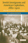 Jewish Immigrants and American Capitalism, 1880 - 1920: From Caste to Class by Eli Lederhendler (Paperback, 2009)