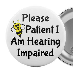Please-Be-Patient-I-Am-Hearing-Impaired-Badge-Button-Pin-2-25-034-Deaf-Aid