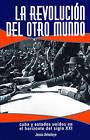 La Revolucion Del Otro Mundo: Cuba Y Estados Unidos En El Horizonte Del Siglo Xxi by Jesus Arboleya (Paperback, 2007)