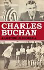 Charles Buchan: A Lifetime in Football by Charles Buchan (Hardback, 2010)
