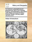 An Historical, Geographical and Philosophical View of the Chinese Empire; Comprehending a Description of the Fifteen Provinces of China, Chinese Tartary; Tributary States Volume 2 of 2 by William Winterbotham (Paperback / softback, 2010)