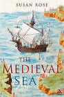 The Medieval Sea by Professor Susan Rose (Hardback, 2007)