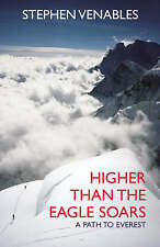 Higher Than The Eagle Soars: A Path to Everest, By Stephen Venables,in Used but