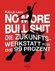 No More Bull Shit von Kalle Lasn (2012, Gebundene Ausgabe)
