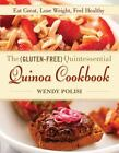 The Gluten-Free Quintessential Quinoa Cookbook : Eat Great, Lose Weight, Feel Healthy by Wendy Polisi (2013, Hardcover)
